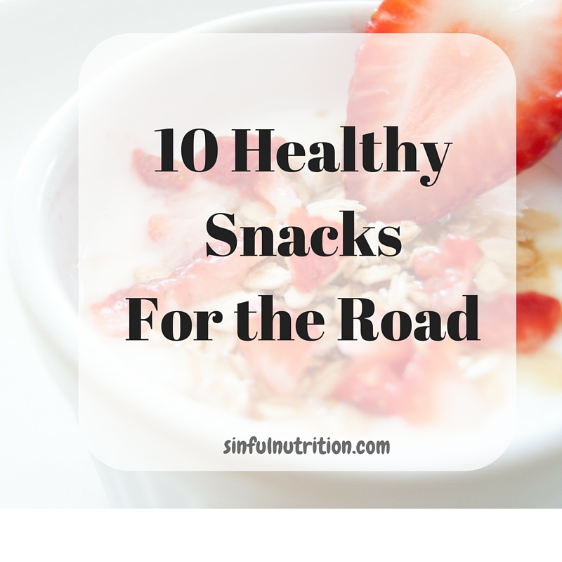 10 Healthy Snacks for the Road | sinfulnutrition.com