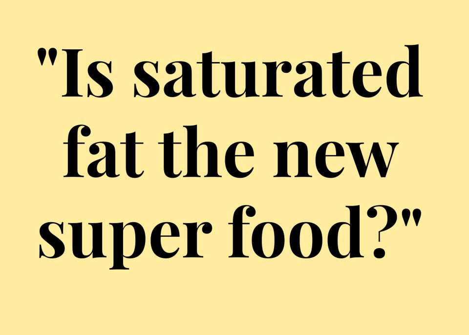 Is Saturated Fat the New Super Food? | sinfulnutrition.com