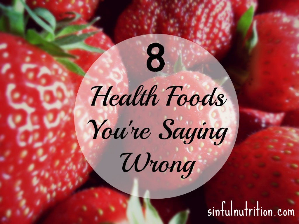 8 Health Foods You're Saying Wrong -- Are you guilty of butchering any of these healthy food names?