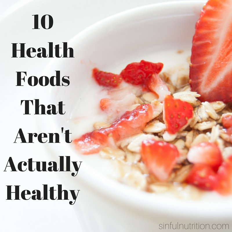 10 Health Foods That Aren't Actually Healthy | sinfulnutrition.com -- Are you eating any of these foods that are actually more unhealthy than you think?