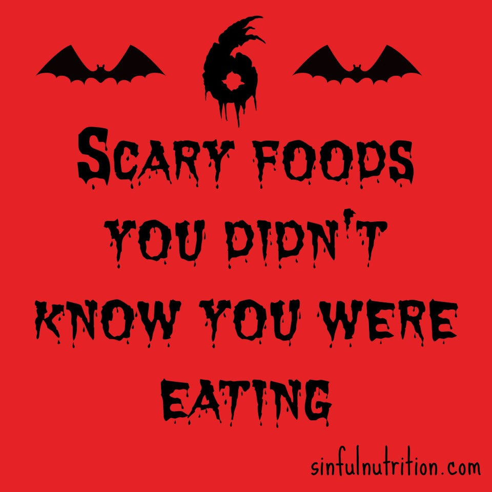 6 Scary Foods You Didn't Know You Were Eating | sinfulnutrition.com