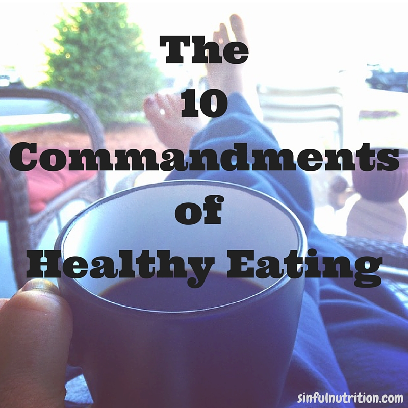 The 10 Commandments of Healthy Eating -- Are you following these golden rules?