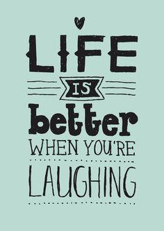 life is better when youre laughing quote