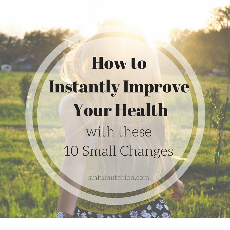 How to Instantly Improve Your Health -- 10 simple and easy healthy living tips to instantly improve your health, mood, and energy levels.