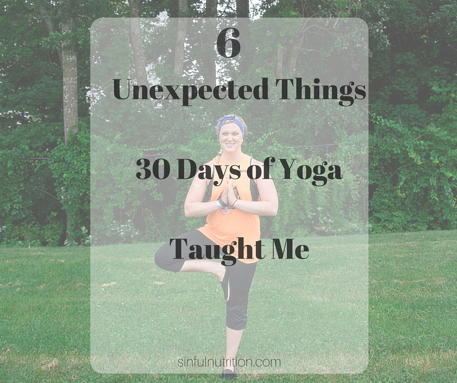 6 Unexpected Things 30 Days of Yoga Taught Me -- How practicing yoga dramatically changed my life, and a review of Maine YogaFest 2016. | @sinfulnutrition www.sinfulnutrition.com